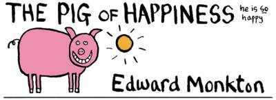 Edward Monkton - Pig of Happiness